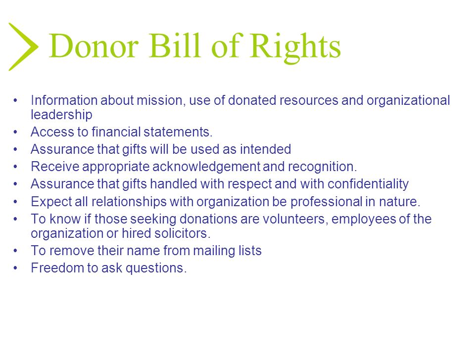 Donor Bill of Rights Information about mission, use of donated resources and organizational leadership.