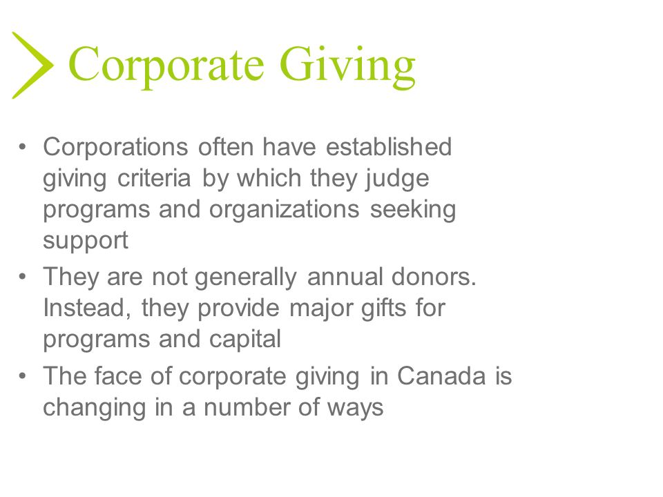 Corporate GivingCorporations often have established giving criteria by which they judge programs and organizations seeking support.