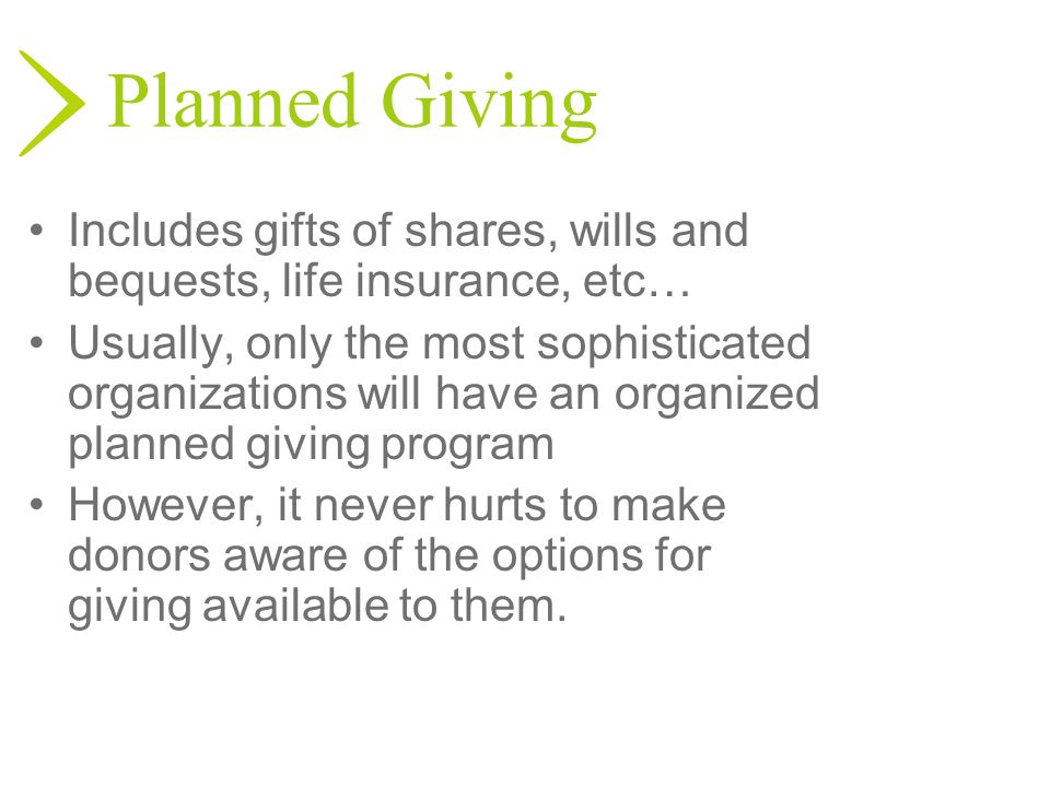 Planned GivingIncludes gifts of shares, wills and bequests, life insurance, etc…