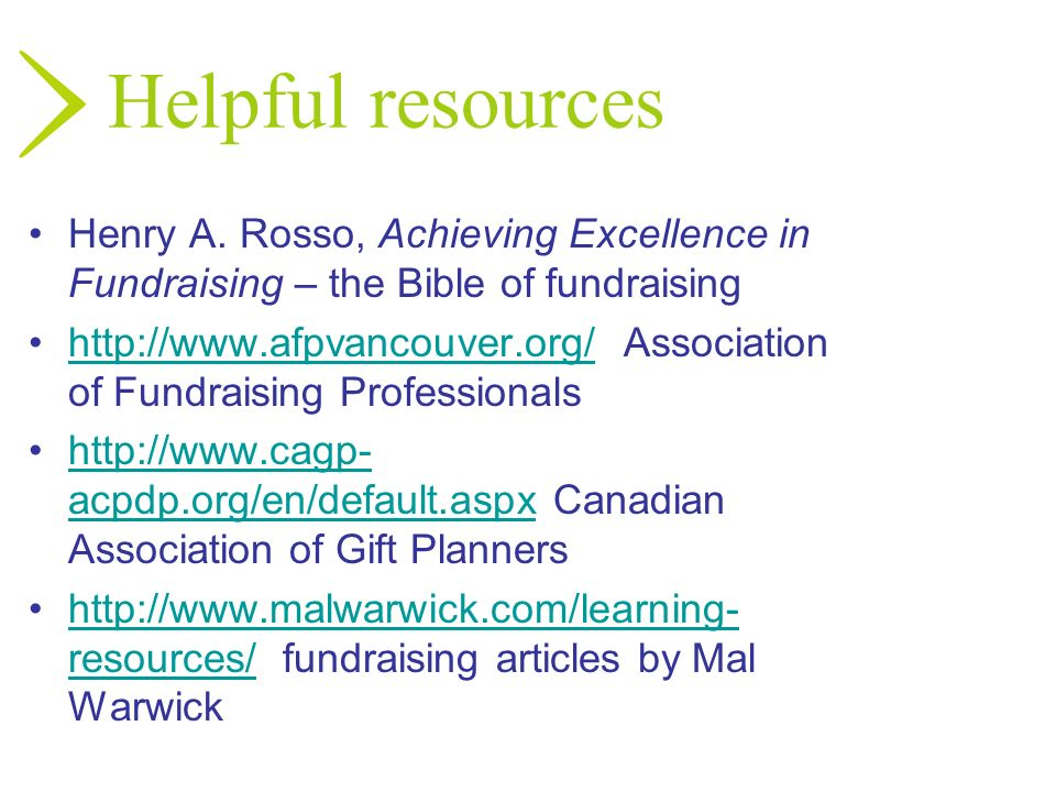 Helpful resourcesHenry A. Rosso, Achieving Excellence in Fundraising – the Bible of fundraising.