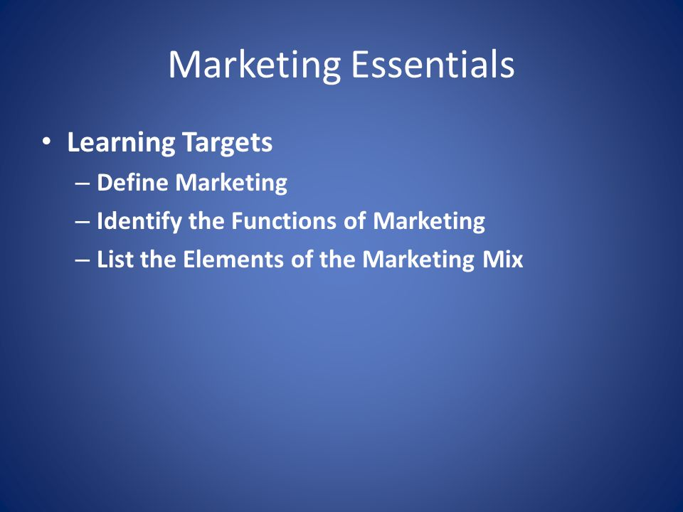 Marketing Essentials Learning Targets Define Marketing