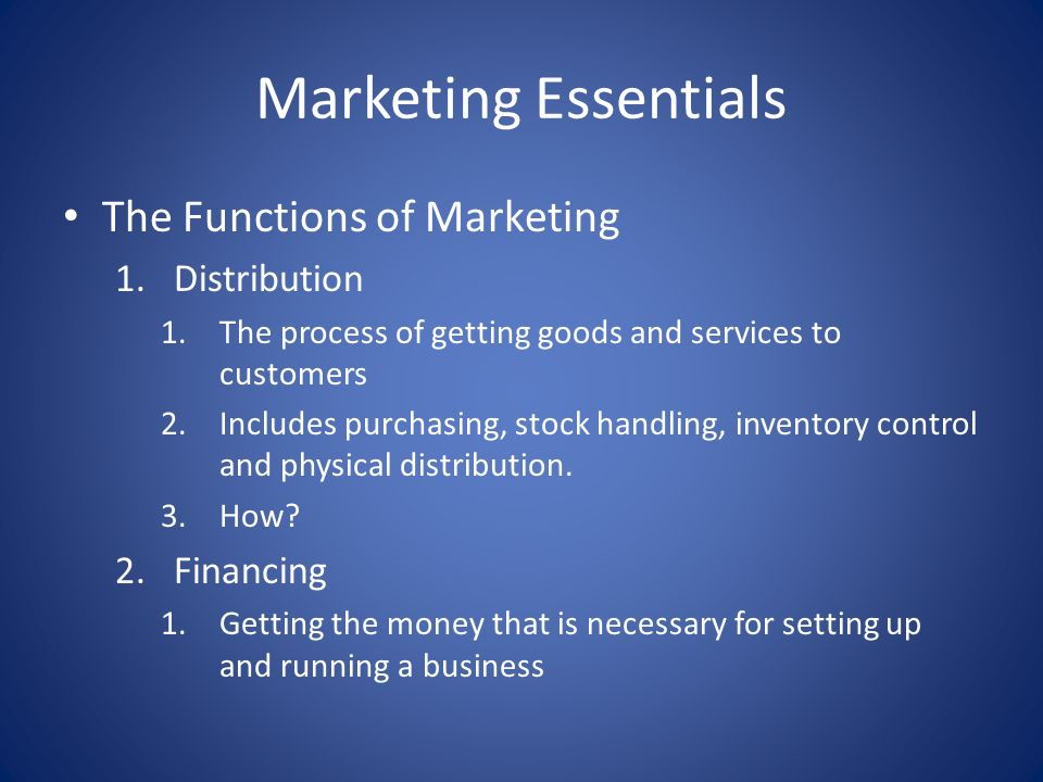 Marketing Essentials The Functions of Marketing Distribution Financing