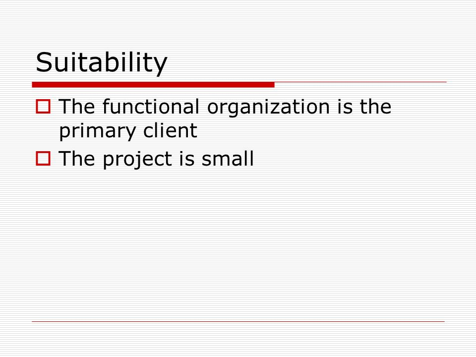 Suitability The functional organization is the primary client