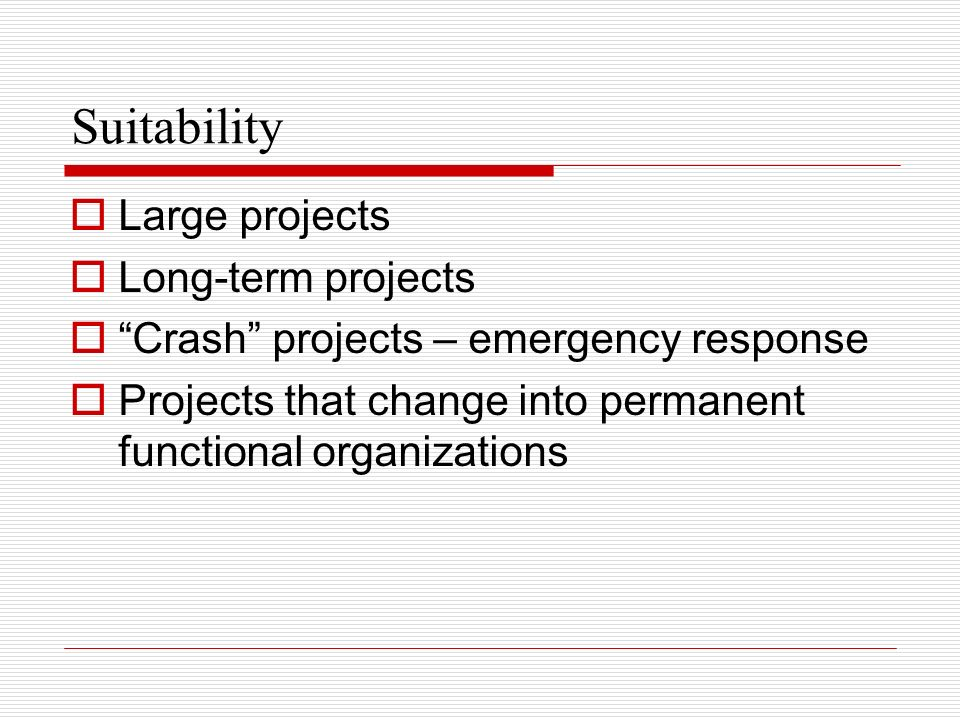 Suitability Large projects Long-term projects