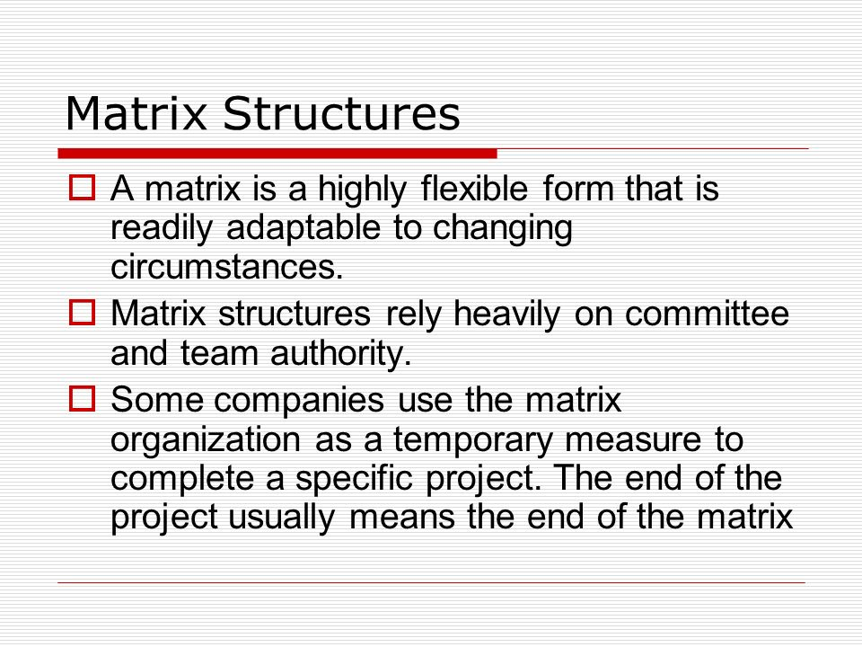 Matrix Structures A matrix is a highly flexible form that is readily adaptable to changing circumstances.