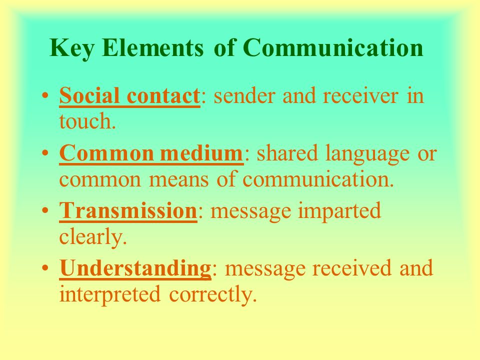 key elements of communication Communication process and the key elements:tell students to look at the communication loop explain that the communication process breaks down effective communication into the following steps: a sender – the communicator or sender is the person who is sending the message there are two factors that will determine how.
