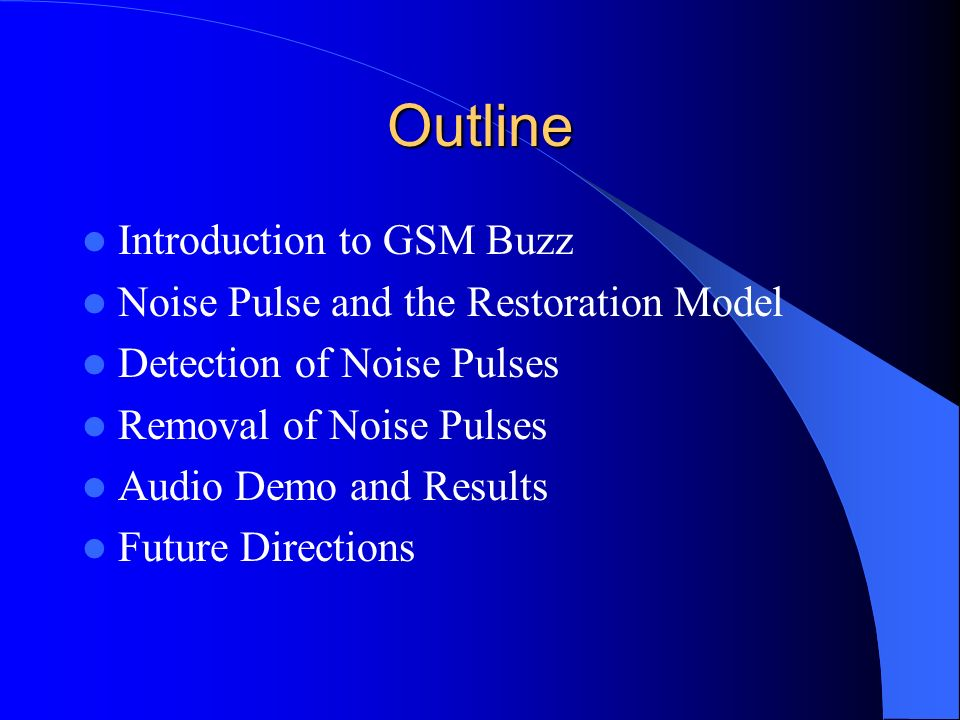 Outline Introduction to GSM Buzz Noise Pulse and the Restoration Model