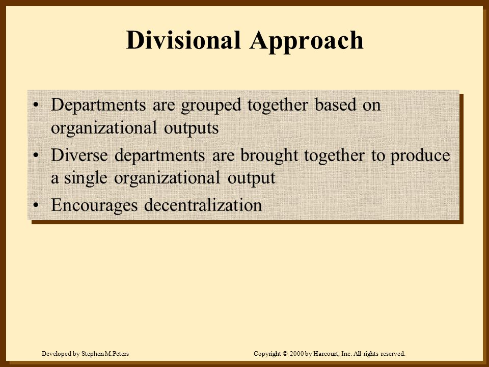Divisional Approach Departments are grouped together based on organizational outputs.