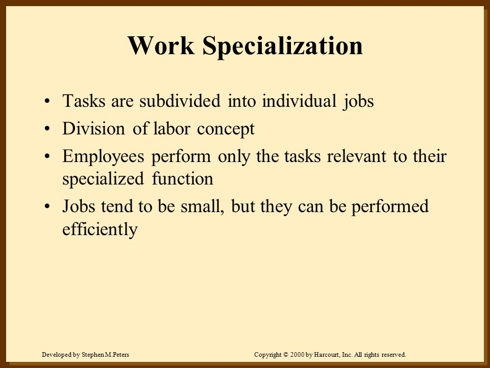 Work Specialization Tasks are subdivided into individual jobs
