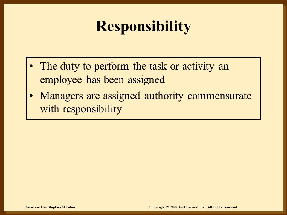 Responsibility The duty to perform the task or activity an employee has been assigned.