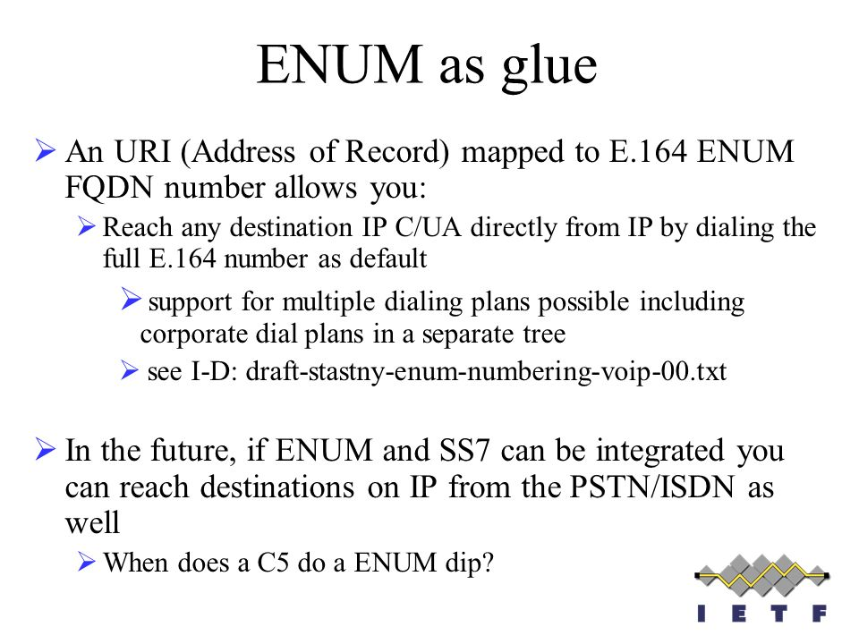 ENUM as glue An URI (Address of Record) mapped to E.164 ENUM FQDN number allows you: