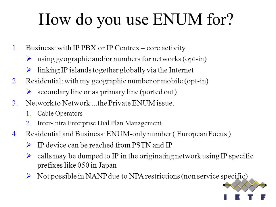 How do you use ENUM for Business: with IP PBX or IP Centrex – core activity. using geographic and/or numbers for networks (opt-in)