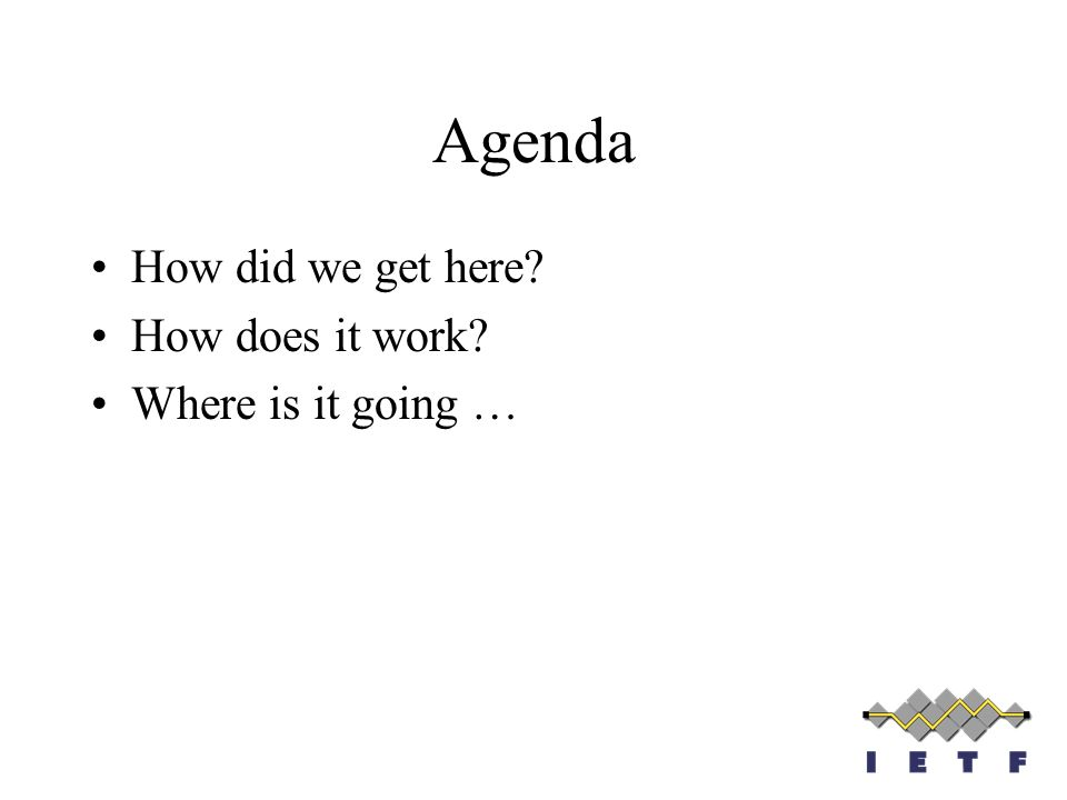 Agenda How did we get here How does it work Where is it going …