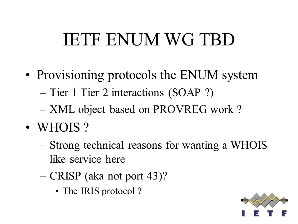 IETF ENUM WG TBD Provisioning protocols the ENUM system WHOIS