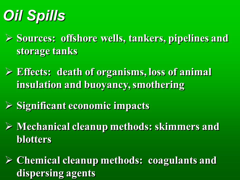 Oil Spills Sources: offshore wells, tankers, pipelines and storage tanks.