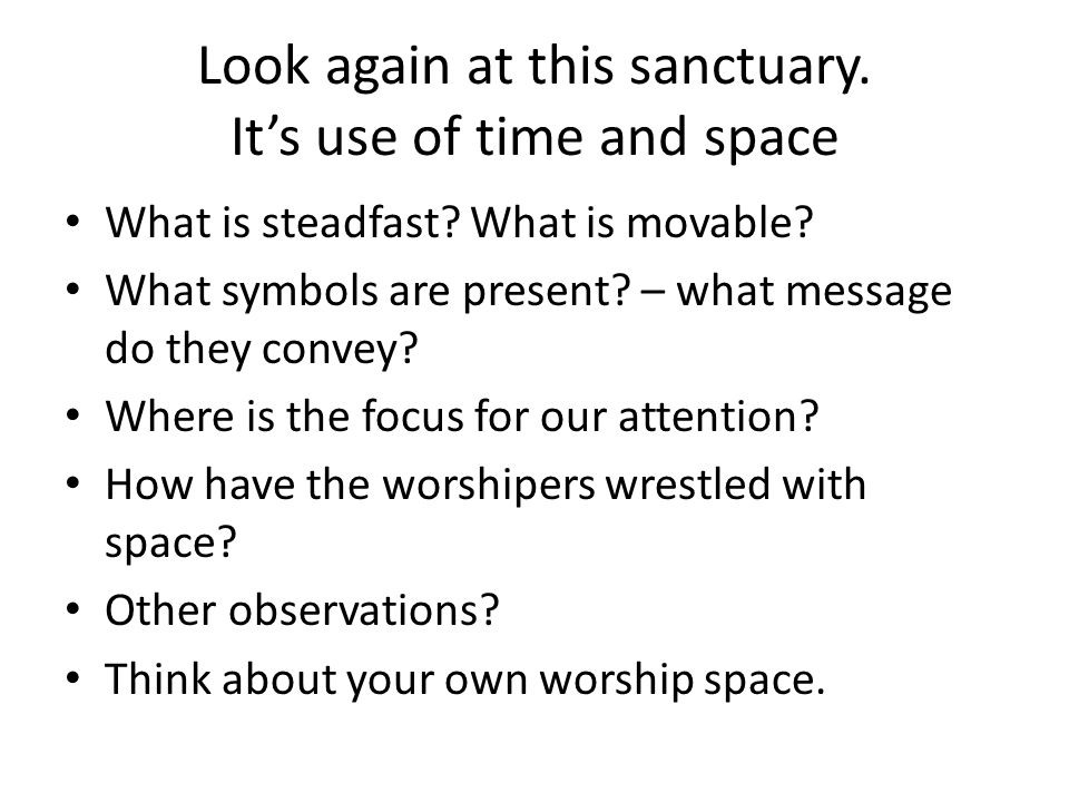 Look again at this sanctuary. It's use of time and space