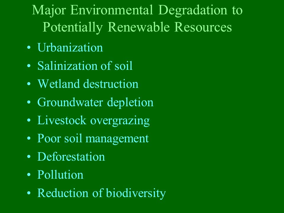 Major Environmental Degradation to Potentially Renewable Resources