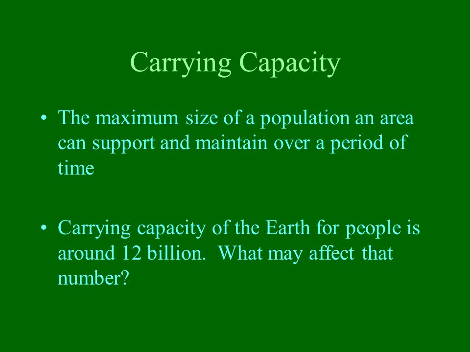 Carrying Capacity The maximum size of a population an area can support and maintain over a period of time.