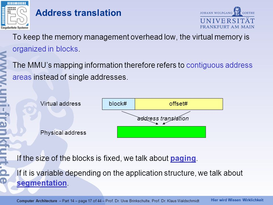 Address translation To keep the memory management overhead low, the virtual memory is organized in blocks.