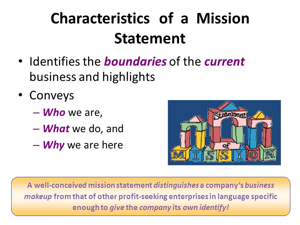 essential characteristics of a mission statement Mission statements come in all shapes and sizes: from the short and pithy to the  comprehensive and verbose and from the vague and general.