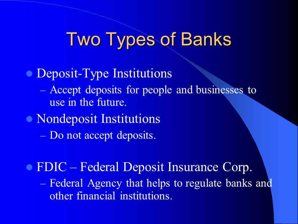 Two Types of Banks Deposit-Type Institutions Nondeposit Institutions