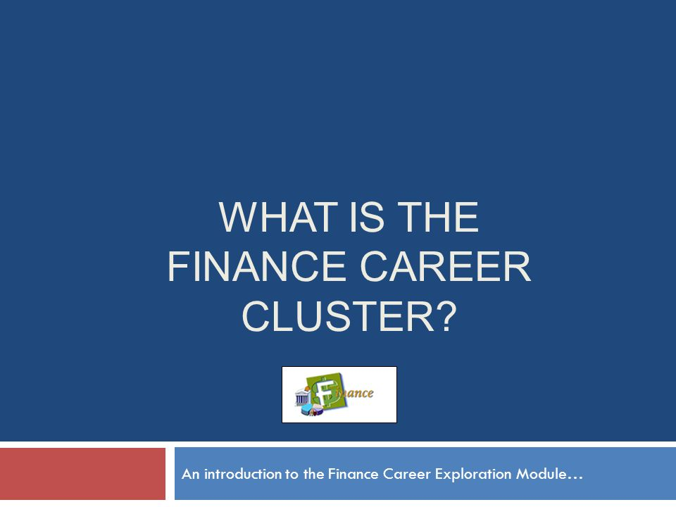 What is the FINANCE career cluster? - ppt download