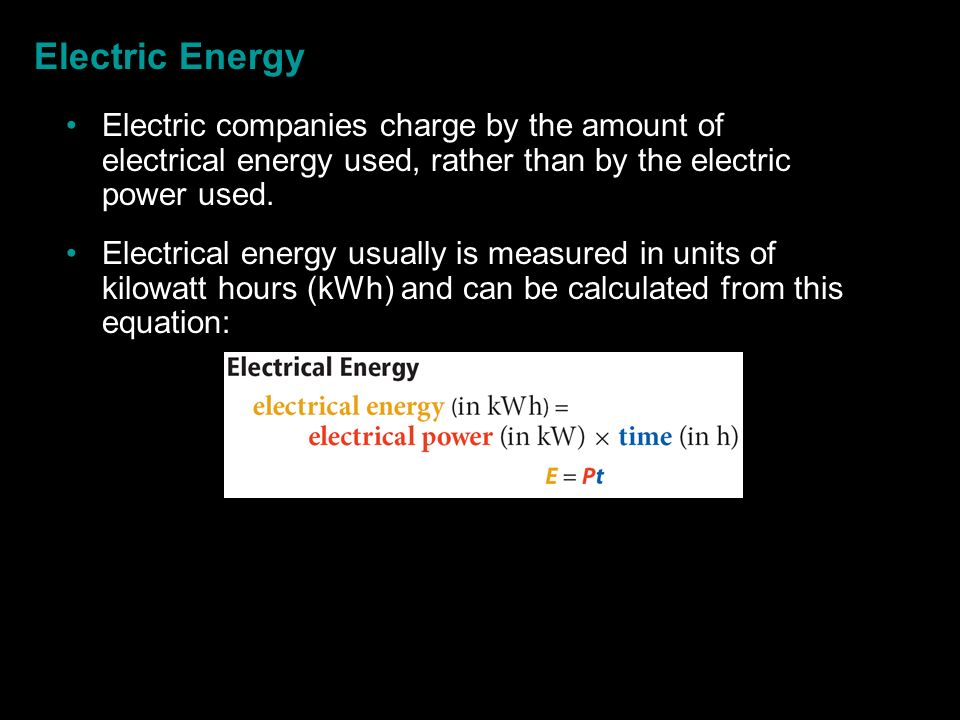 Electric Energy Electric companies charge by the amount of electrical energy used, rather than by the electric power used.