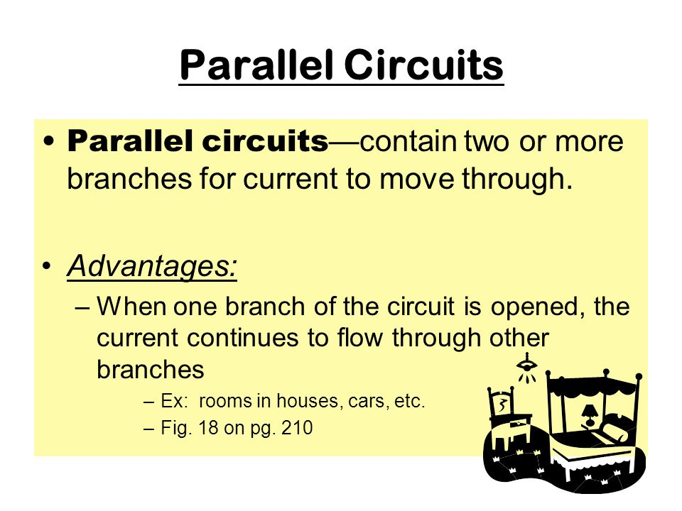 Parallel Circuits Parallel circuits—contain two or more branches for current to move through. Advantages: