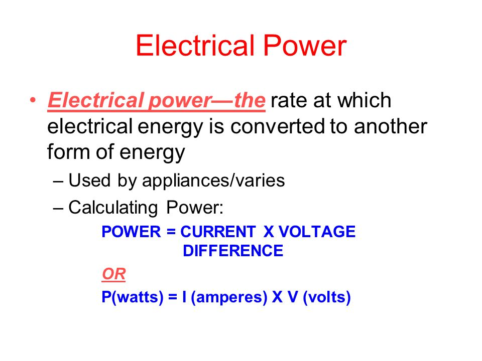 Electrical Power Electrical power—the rate at which electrical energy is converted to another form of energy.