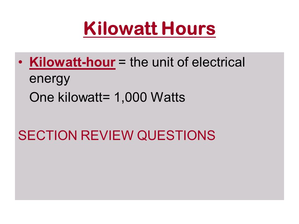 Kilowatt Hours Kilowatt-hour = the unit of electrical energy