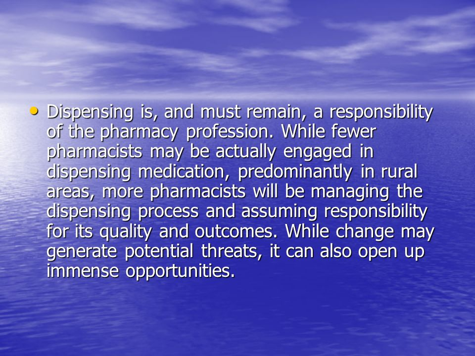 Dispensing is, and must remain, a responsibility of the pharmacy profession.