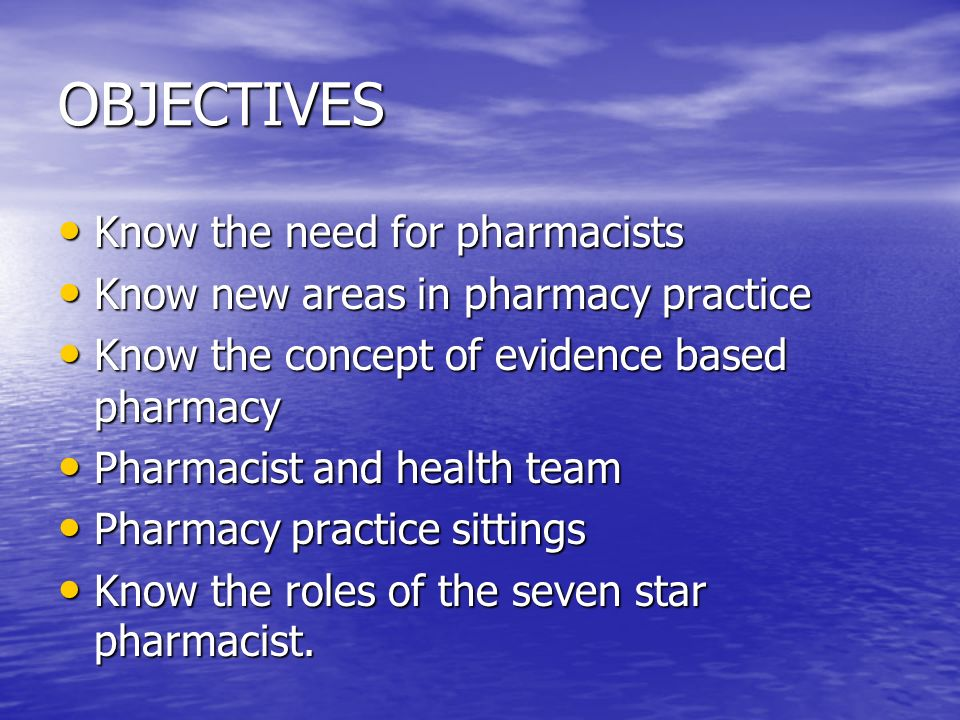 OBJECTIVES Know the need for pharmacists