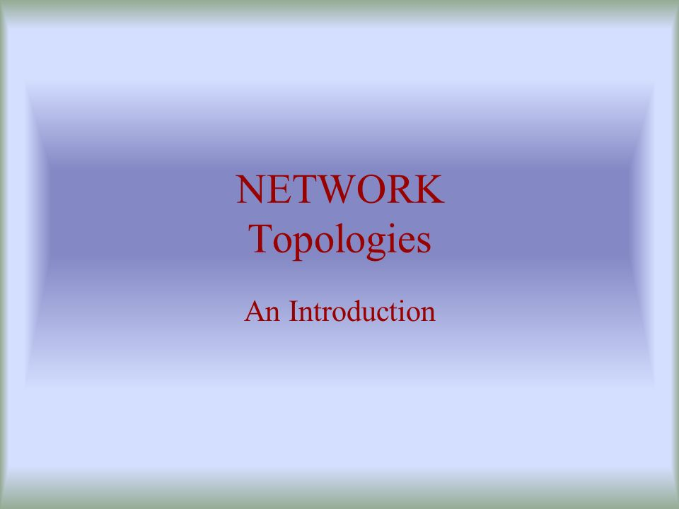 NETWORK Topologies An Introduction