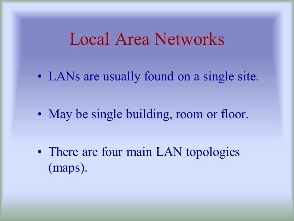 Local Area Networks LANs are usually found on a single site.