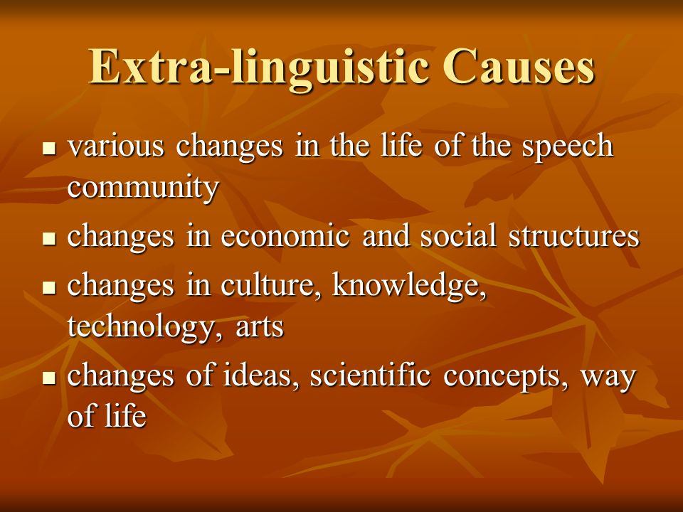 the causes of semantic change The process of development of a new meaning or a change of meaning is traditionally  distinguish between processes and forces/causes of semantic change.
