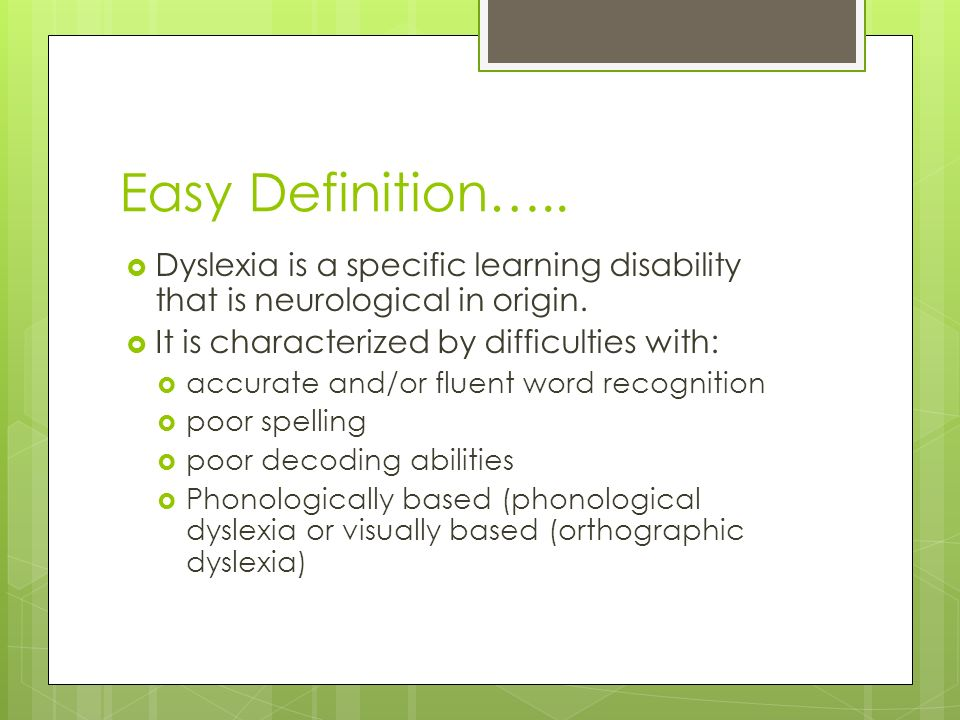 Easy Definition….. Dyslexia is a specific learning disability that is neurological in origin. It is characterized by difficulties with: