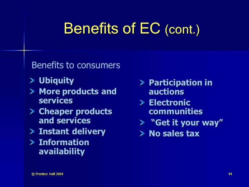 Benefits of EC (cont.) Benefits to consumers Ubiquity