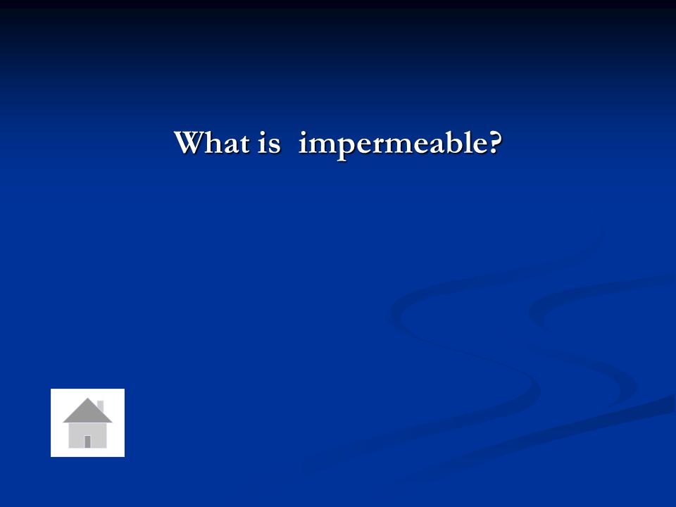 What is impermeable