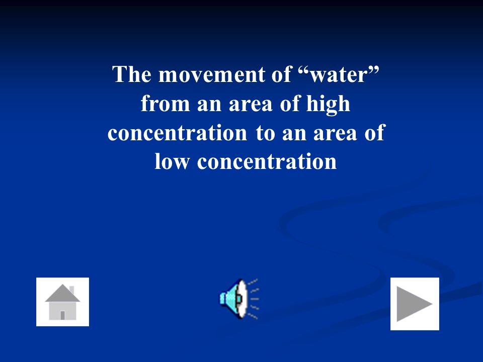 The movement of water from an area of high concentration to an area of low concentration