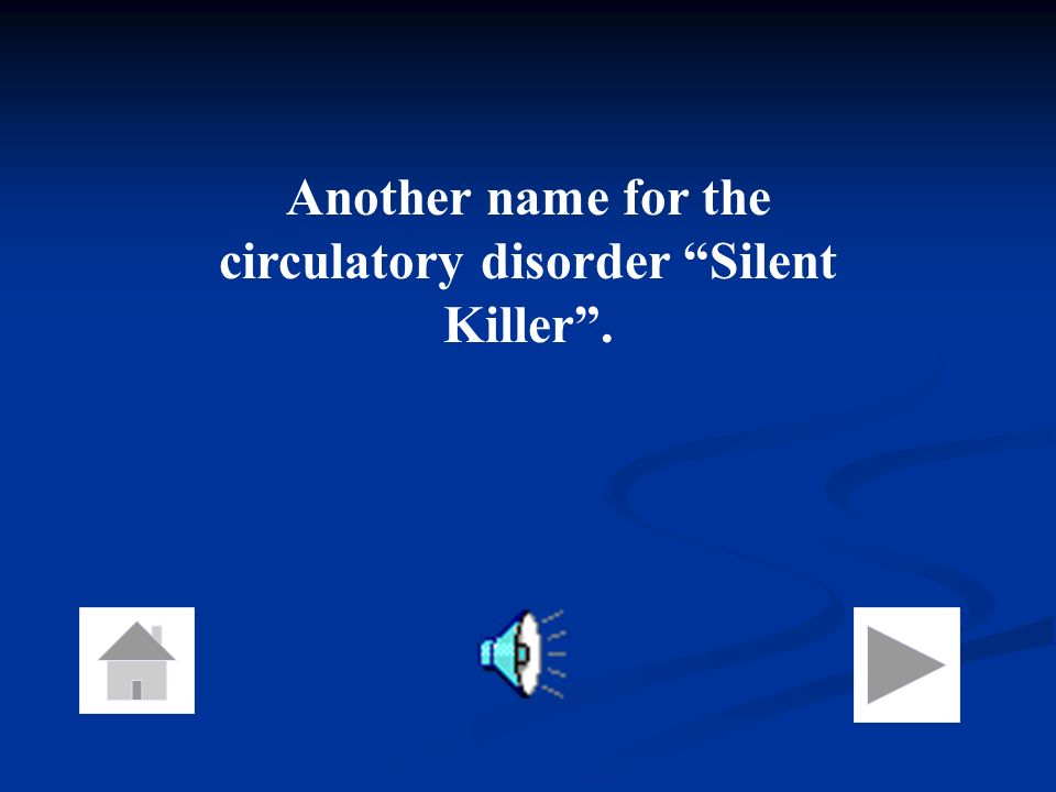 Another name for the circulatory disorder Silent Killer .