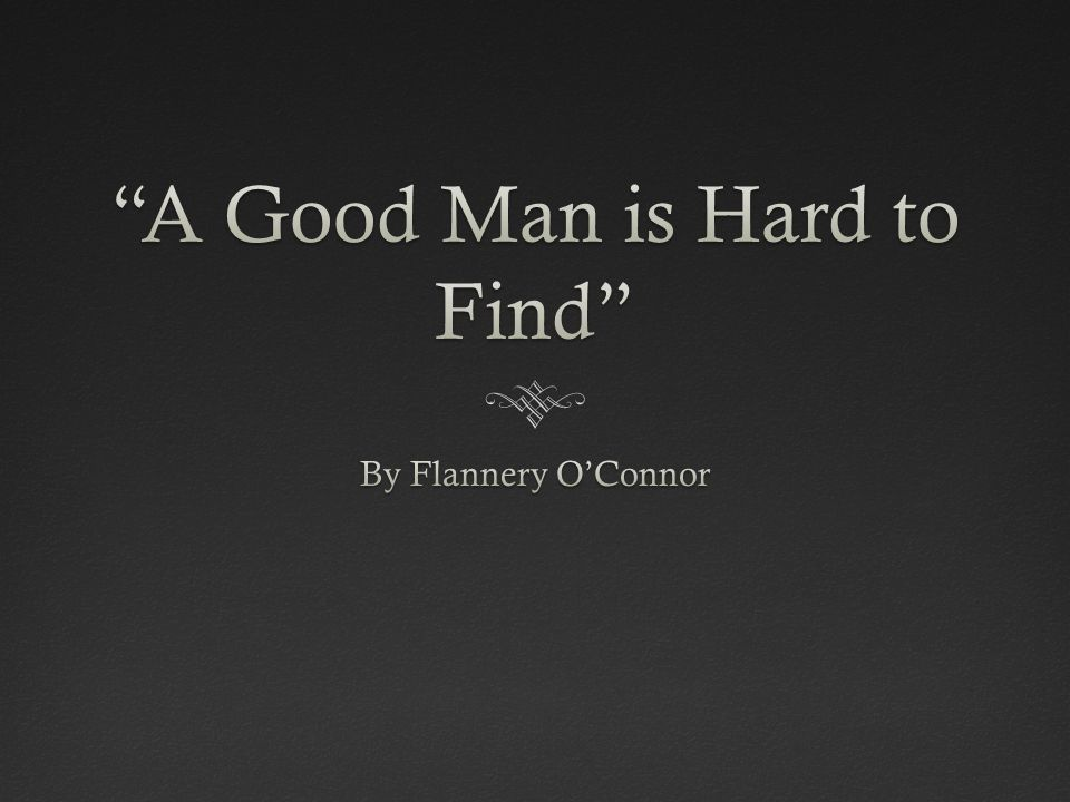 "foreshadowing flannery o connor s good man hard find Walls, doyle w ""o'connor's 'a good man is hard to find  flannery o'connor,  ""the teaching of literature,"" mystery and manners, eds sally and robert."