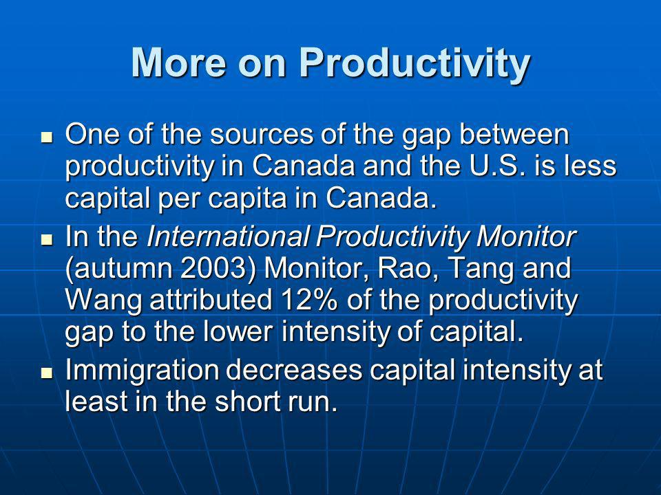 More on Productivity One of the sources of the gap between productivity in Canada and the U.S. is less capital per capita in Canada.