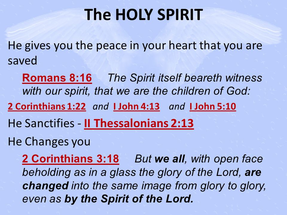 The HOLY SPIRIT He gives you the peace in your heart that you are saved.