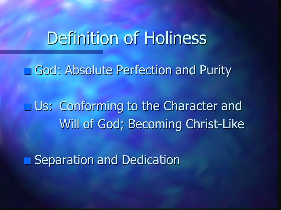 defining holiness Discover what god says about holiness in his word.