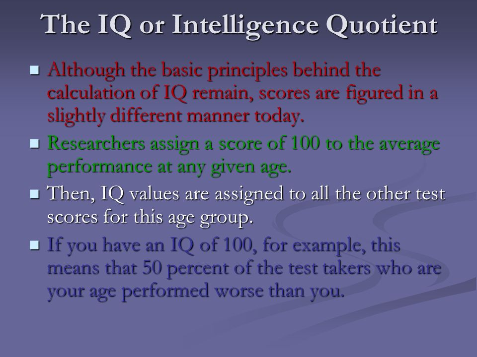 an intelligence quotient Intelligence tests (iq tests) are designed to give an intelligence quotient derived from a set of standardized test scores iq tests: intelligence tests come in many forms, and some tests use a single type of item or question.