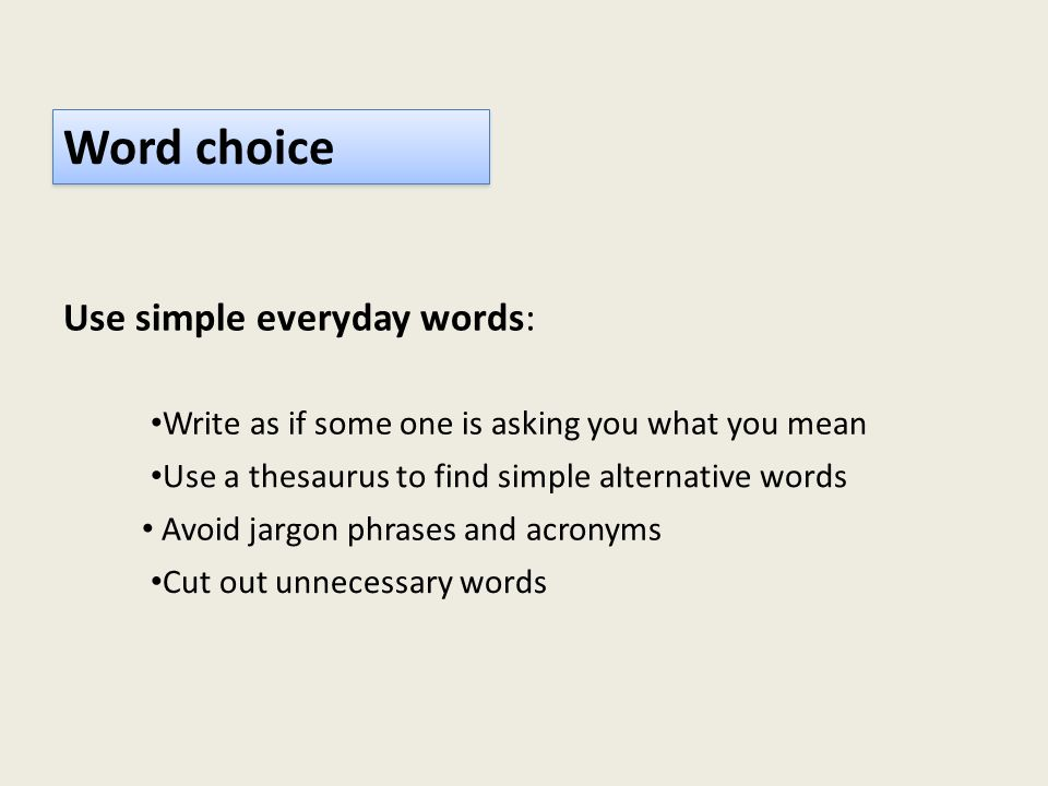 Word choice Use simple everyday words: