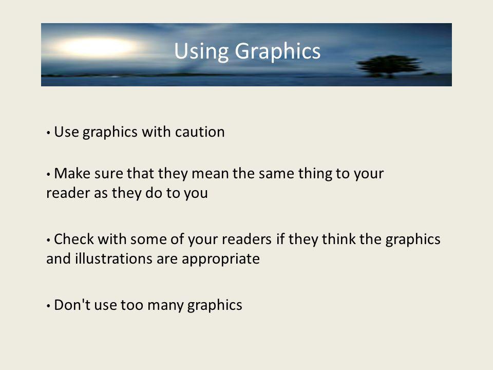 Using Graphics Using Graphics Use graphics with caution