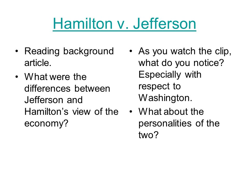 differences between hamilton and jefferson Hamilton vs jefferson united states history the conflict that took shape in the 1790s between the federalists and the antifederalists exercised a profound impact on american history.