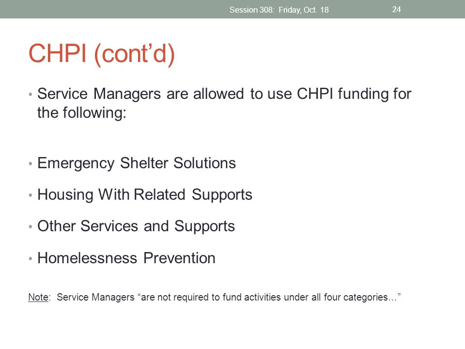 Session 308: Friday, Oct. 18 CHPI (cont'd) Service Managers are allowed to use CHPI funding for the following: