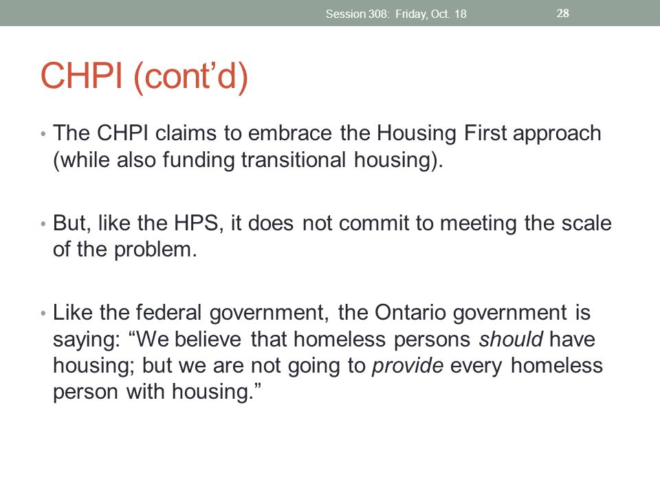 Session 308: Friday, Oct. 18 CHPI (cont'd) The CHPI claims to embrace the Housing First approach (while also funding transitional housing).